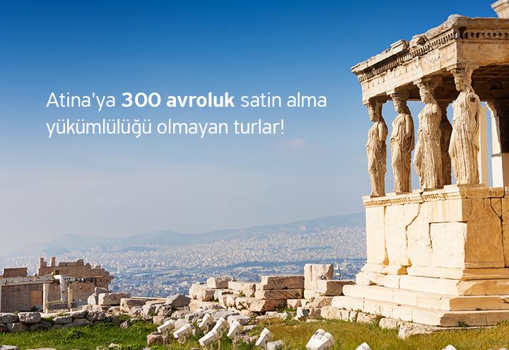 Atina'ya 300 avroluk satin alma  yükümlülüğü olmayan turlar!